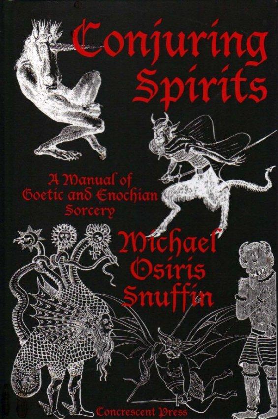 conjuring spirits a manual of goetic and enochian sorcery michael osiris snuffin