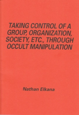 Taking Control of a Group, Organization, Society through Occult Manipulation - Nathan Elkana