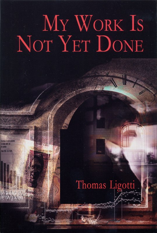 My Work is Not Yet Done ligotti.jpg